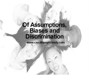 Of Assumptions, Biases and Discrimination