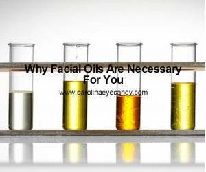 Why Facial Oils Are Necessary For You