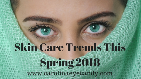 Skin Care Trends This Spring 2018