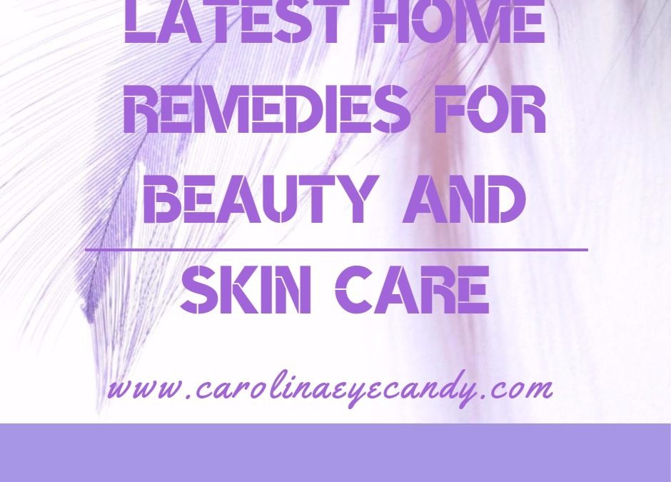 Latest Home Remedies for Beauty and Skin Care