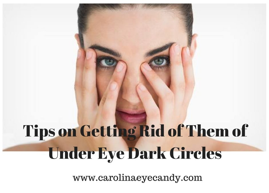 Tips on Getting Rid of Them of Under Eye Dark Circles